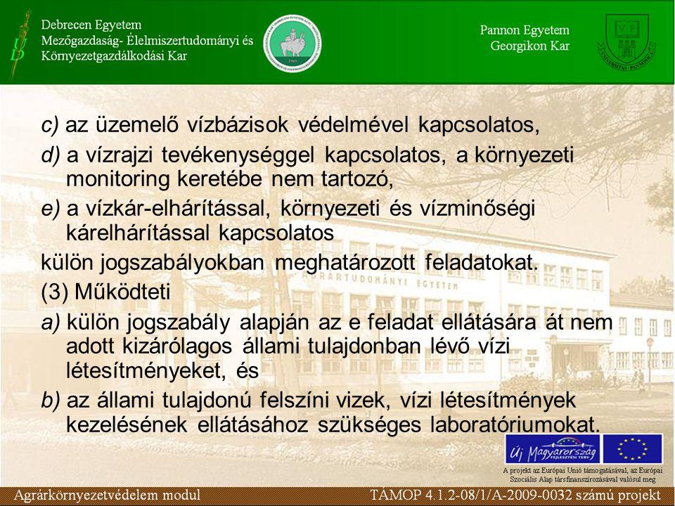 c) az üzemelő vízbázisok védelmével kapcsolatos, d) a vízrajzi tevékenységgel kapcsolatos, a környezeti monitoring keretébe nem tartozó, e) a vízkár-e