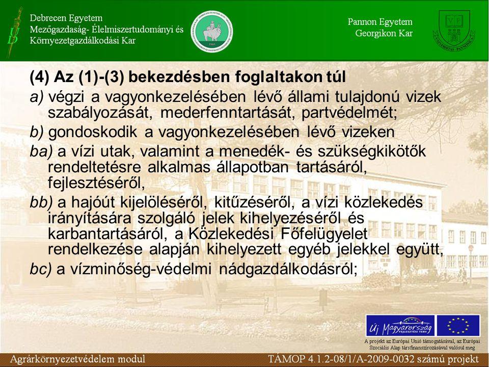 (4) Az (1)-(3) bekezdésben foglaltakon túl a) végzi a vagyonkezelésében lévő állami tulajdonú vizek szabályozását, mederfenntartását, partvédelmét; b)