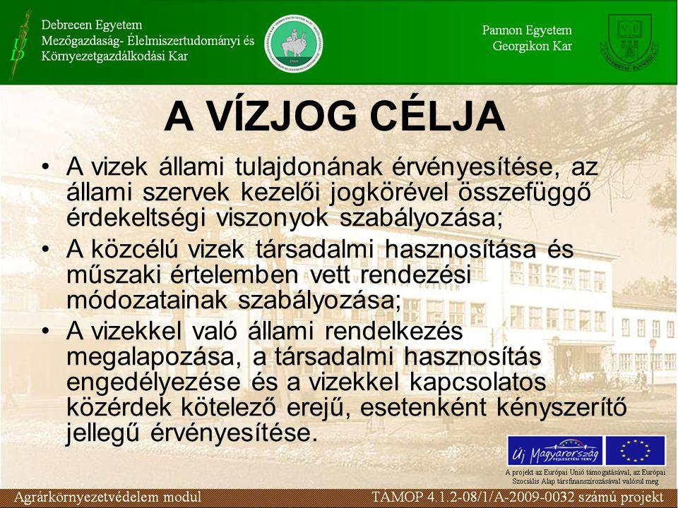 A VÍZJOG CÉLJA A vizek állami tulajdonának érvényesítése, az állami szervek kezelői jogkörével összefüggő érdekeltségi viszonyok szabályozása; A közcé