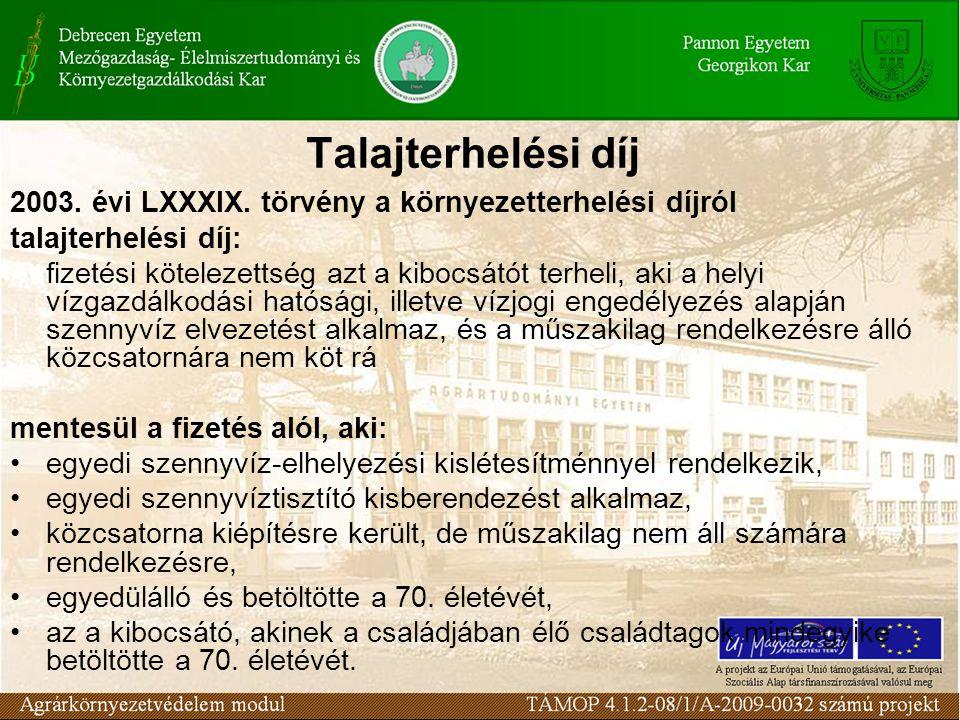 Talajterhelési díj 2003. évi LXXXIX. törvény a környezetterhelési díjról talajterhelési díj: fizetési kötelezettség azt a kibocsátót terheli, aki a he