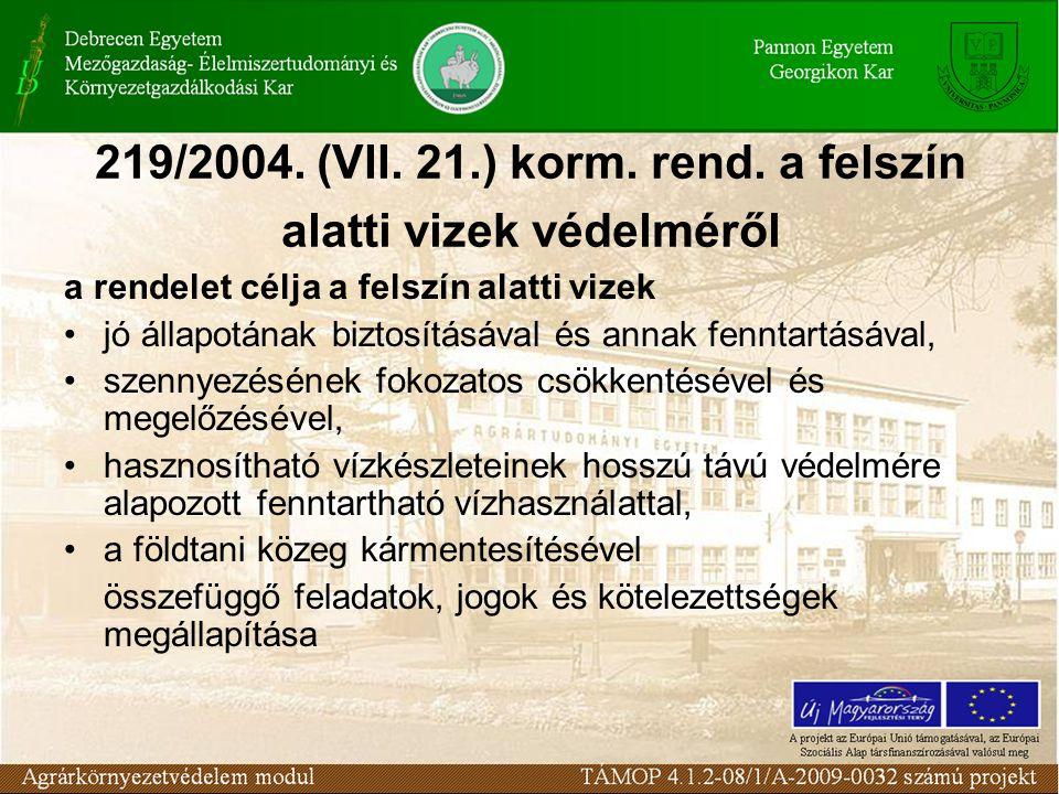 219/2004. (VII. 21.) korm. rend. a felszín alatti vizek védelméről a rendelet célja a felszín alatti vizek jó állapotának biztosításával és annak fenn