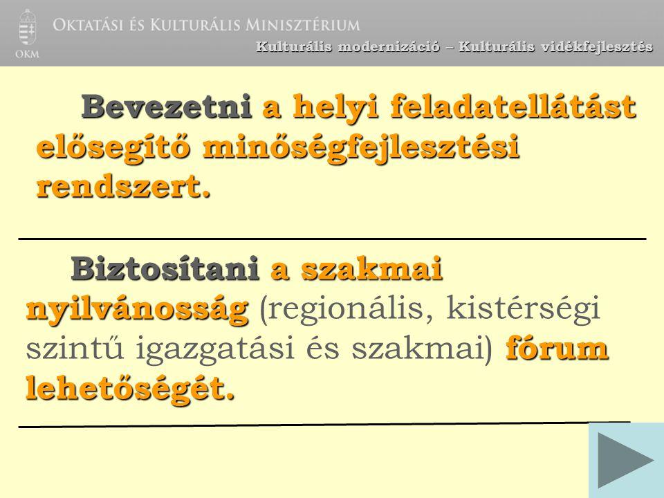 Kulturális modernizáció – Kulturális vidékfejlesztés Biztosítani a szakmai nyilvánosság fórum lehetőségét. Biztosítani a szakmai nyilvánosság (regioná