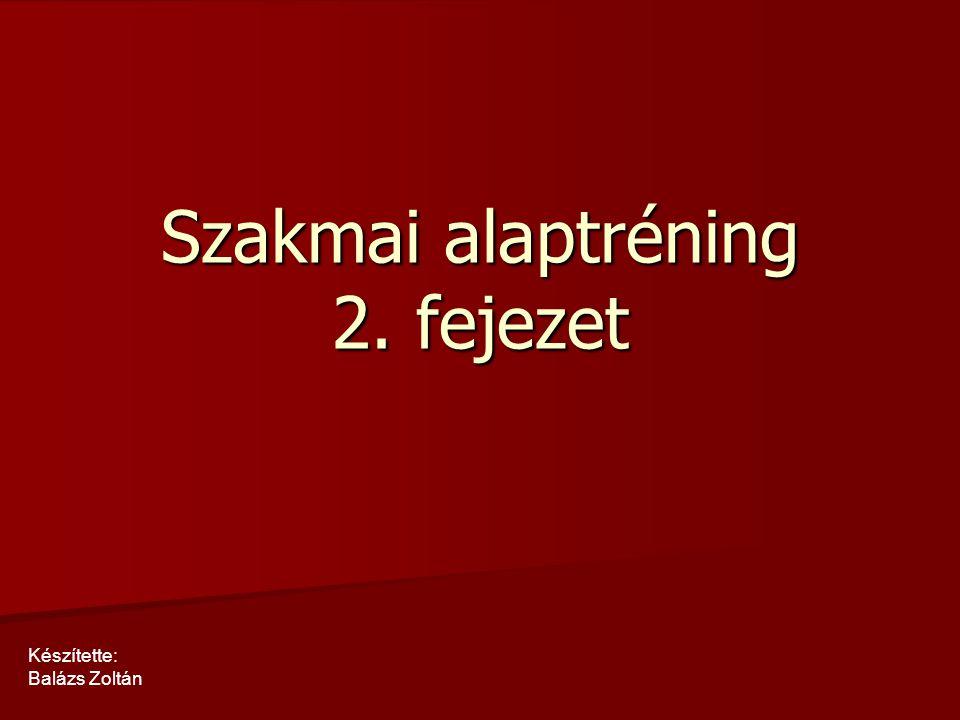 Szakmai alaptréning 2. fejezet Készítette: Balázs Zoltán