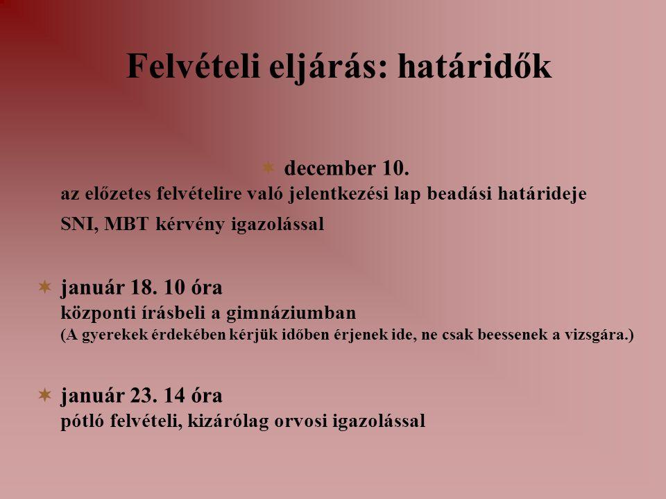 Felvételi eljárás: határidők  december 10. az előzetes felvételire való jelentkezési lap beadási határideje SNI, MBT kérvény igazolással  január 18.