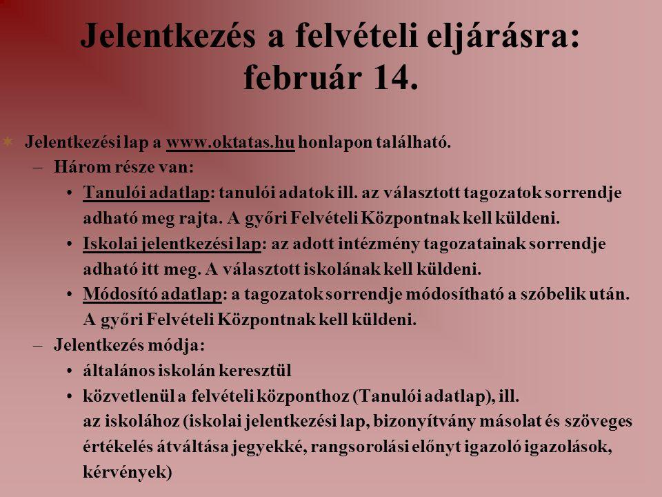 Jelentkezés a felvételi eljárásra: február 14.  Jelentkezési lap a www.oktatas.hu honlapon található. –Három része van: Tanulói adatlap: tanulói adat