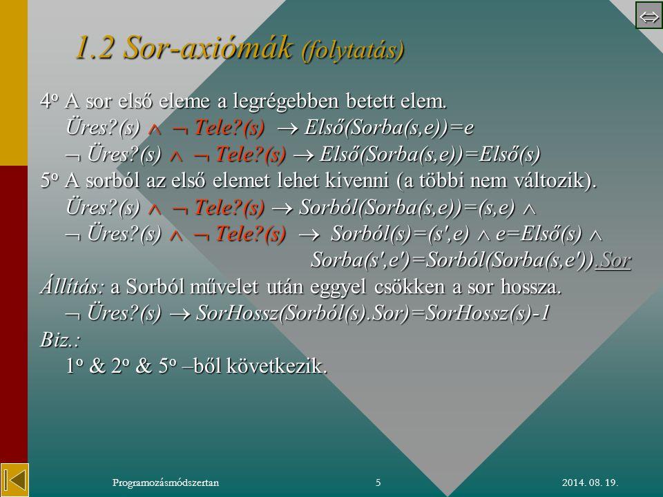  2014. 08. 19.Programozásmódszertan4 1.21.2 Sor-axiómák 1.2 Axiómák: 1 o Az Üres sor üres.