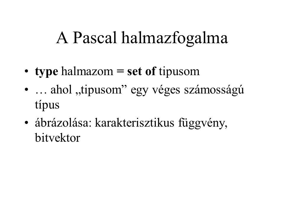 """A Pascal halmazfogalma type halmazom = set of tipusom … ahol """"tipusom"""" egy véges számosságú típus ábrázolása: karakterisztikus függvény, bitvektor"""