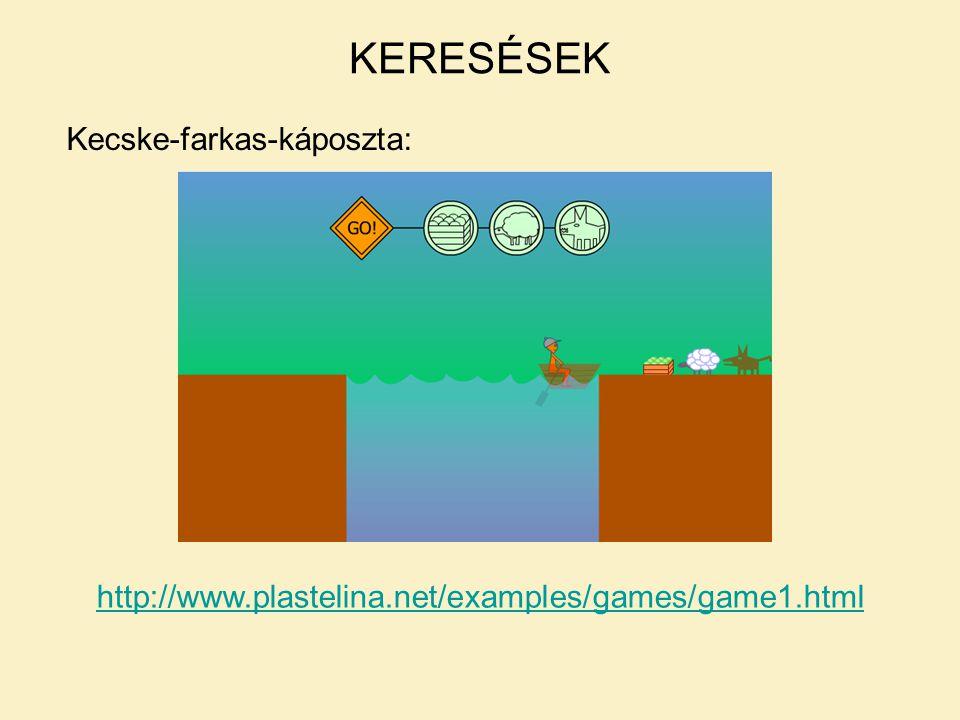 Kecske-farkas-káposzta: http://www.plastelina.net/examples/games/game1.html KERESÉSEK