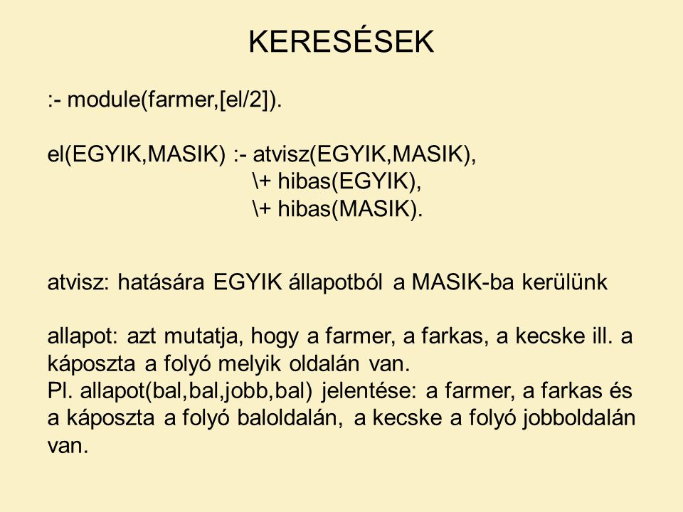 :- module(farmer,[el/2]). el(EGYIK,MASIK) :- atvisz(EGYIK,MASIK), \+ hibas(EGYIK), \+ hibas(MASIK). atvisz: hatására EGYIK állapotból a MASIK-ba kerül