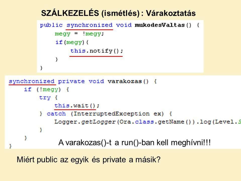 SZÁLKEZELÉS (ismétlés) : Várakoztatás A varakozas()-t a run()-ban kell meghívni!!.