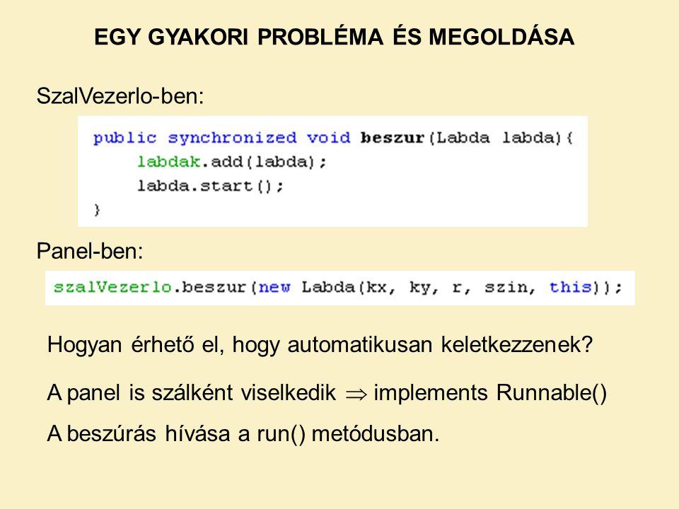 EGY GYAKORI PROBLÉMA ÉS MEGOLDÁSA Panel-ben: SzalVezerlo-ben: Hogyan érhető el, hogy automatikusan keletkezzenek.