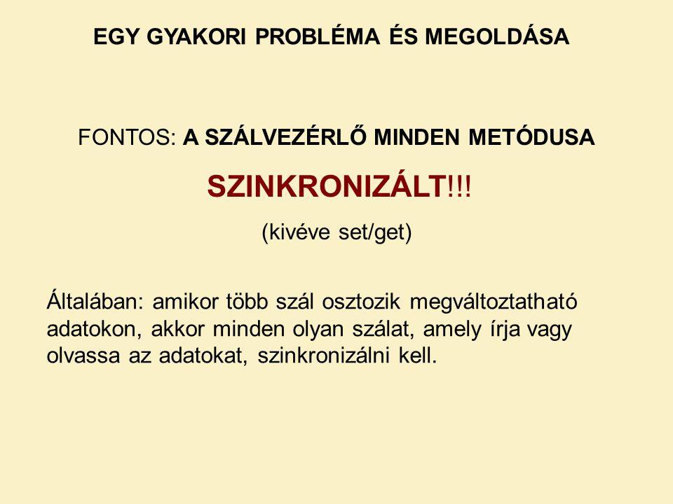 EGY GYAKORI PROBLÉMA ÉS MEGOLDÁSA FONTOS: A SZÁLVEZÉRLŐ MINDEN METÓDUSA SZINKRONIZÁLT!!.