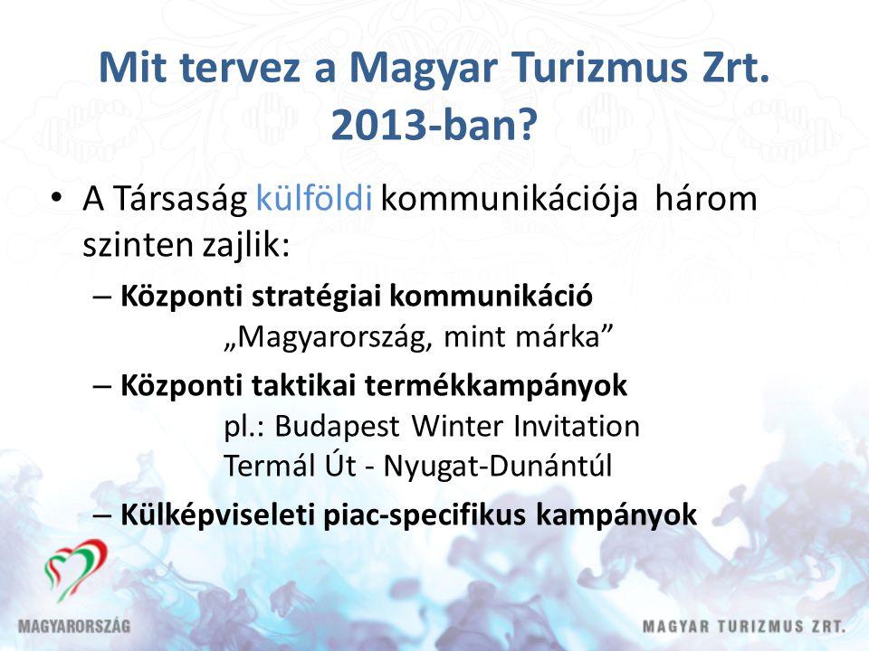 """Mit tervez a Magyar Turizmus Zrt. 2013-ban? A Társaság külföldi kommunikációja három szinten zajlik: – Központi stratégiai kommunikáció """"Magyarország,"""