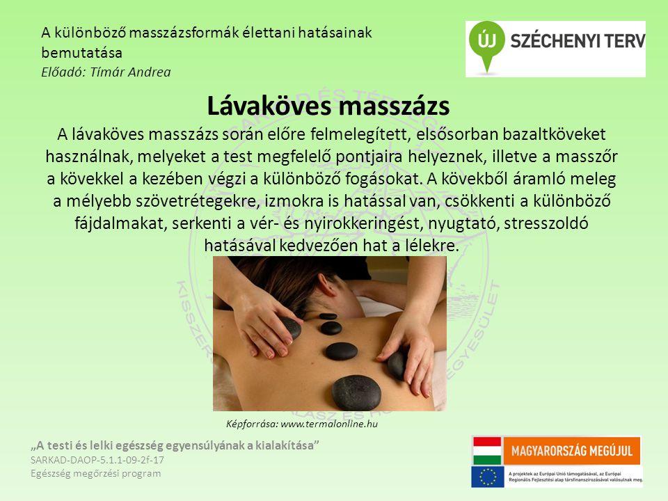 Lávaköves masszázs A lávaköves masszázs során előre felmelegített, elsősorban bazaltköveket használnak, melyeket a test megfelelő pontjaira helyeznek,