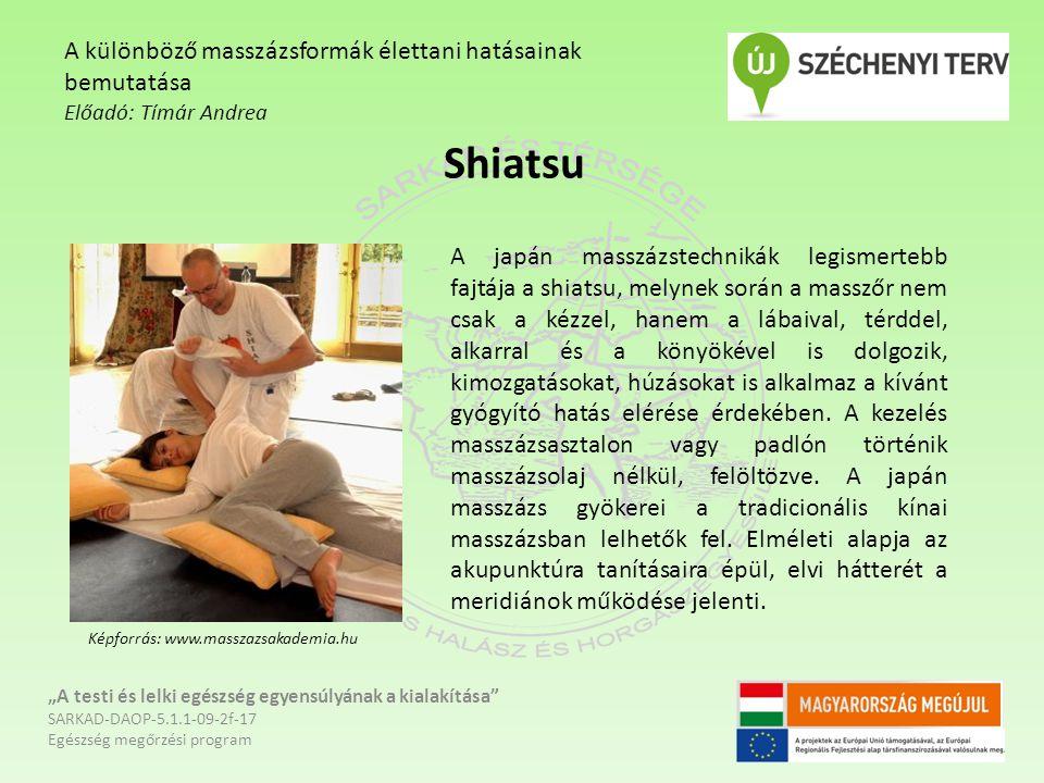 """Shiatsu """"A testi és lelki egészség egyensúlyának a kialakítása"""" SARKAD-DAOP-5.1.1-09-2f-17 Egészség megőrzési program A különböző masszázsformák élett"""