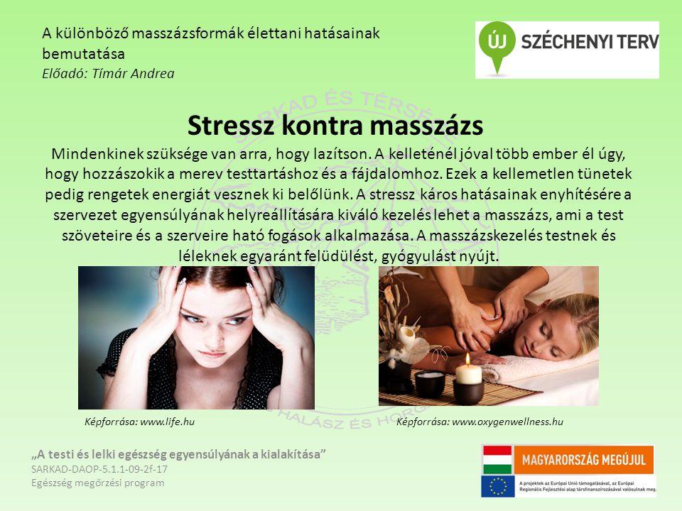 Stressz kontra masszázs Mindenkinek szüksége van arra, hogy lazítson. A kelleténél jóval több ember él úgy, hogy hozzászokik a merev testtartáshoz és