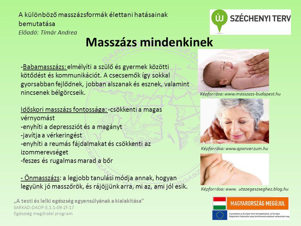 """Masszázs mindenkinek """"A testi és lelki egészség egyensúlyának a kialakítása"""" SARKAD-DAOP-5.1.1-09-2f-17 Egészség megőrzési program A különböző masszáz"""