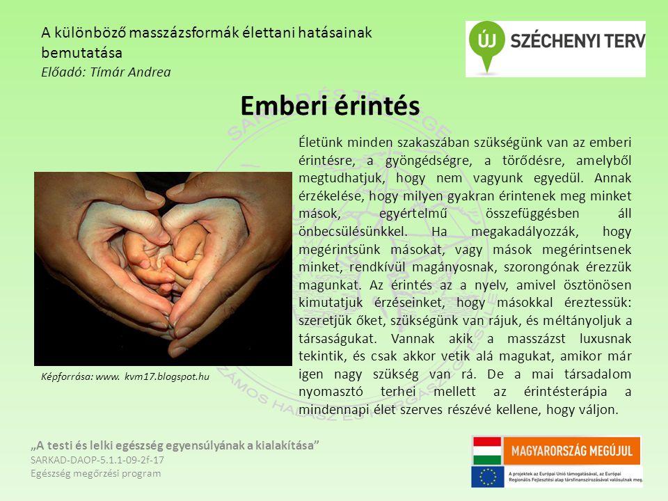 """Emberi érintés """"A testi és lelki egészség egyensúlyának a kialakítása"""" SARKAD-DAOP-5.1.1-09-2f-17 Egészség megőrzési program A különböző masszázsformá"""