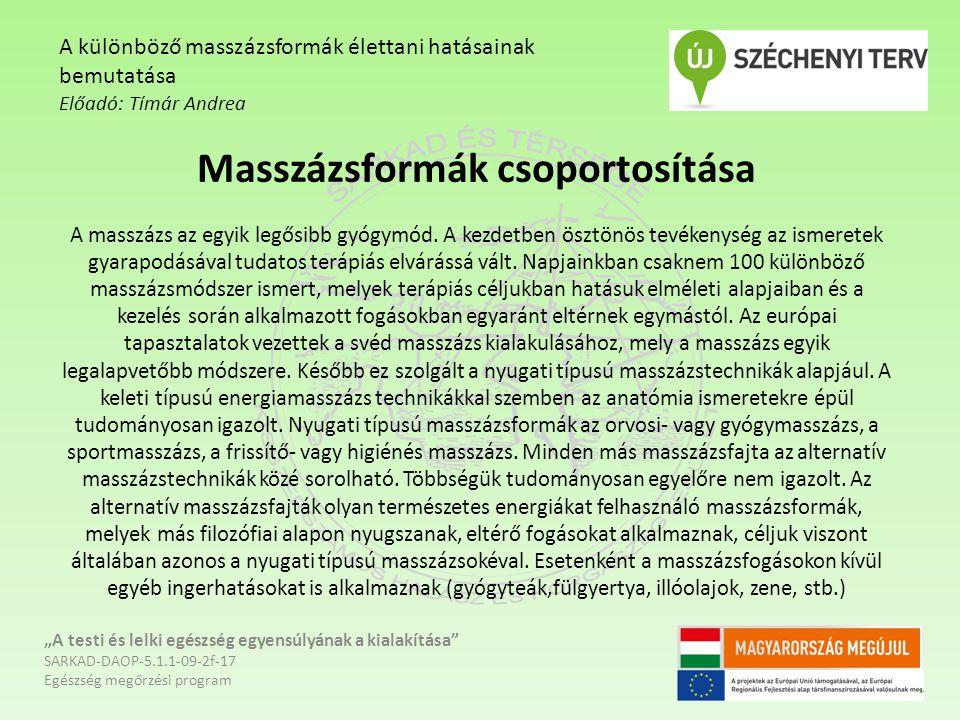 Masszázsformák csoportosítása A masszázs az egyik legősibb gyógymód. A kezdetben ösztönös tevékenység az ismeretek gyarapodásával tudatos terápiás elv