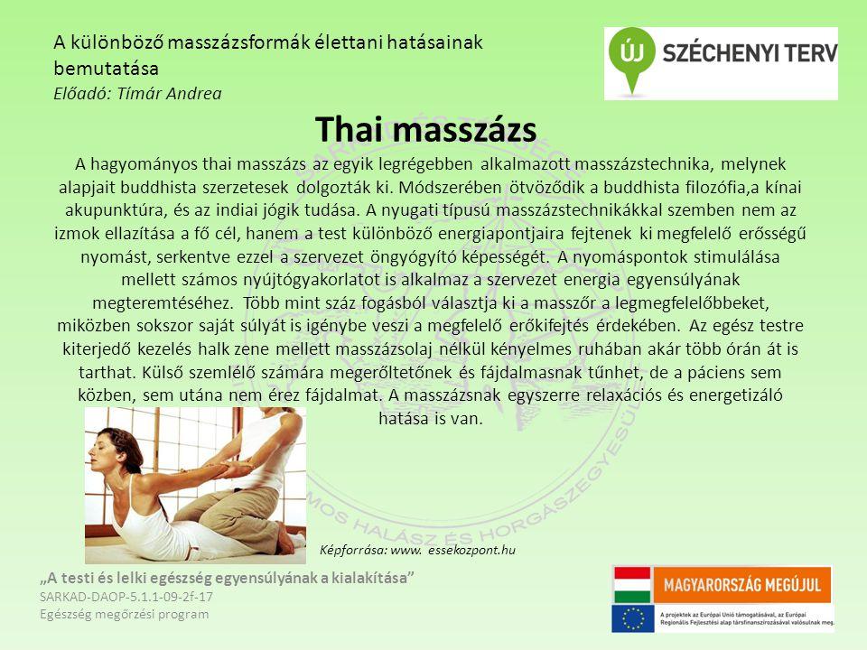 Thai masszázs A hagyományos thai masszázs az egyik legrégebben alkalmazott masszázstechnika, melynek alapjait buddhista szerzetesek dolgozták ki. Móds