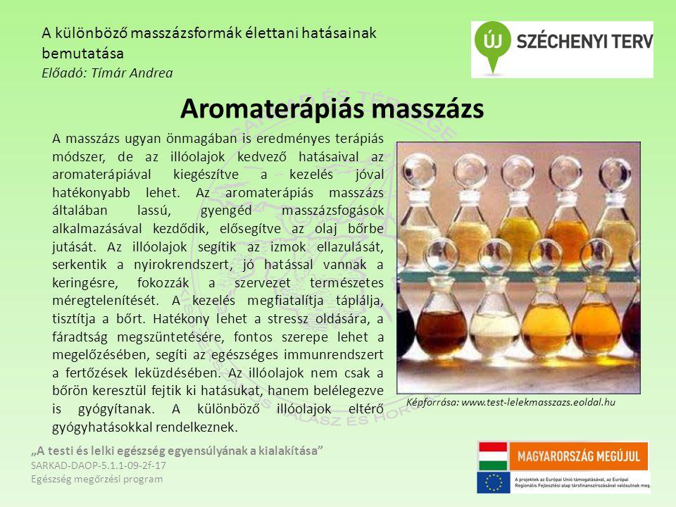 """Aromaterápiás masszázs """"A testi és lelki egészség egyensúlyának a kialakítása"""" SARKAD-DAOP-5.1.1-09-2f-17 Egészség megőrzési program A különböző massz"""