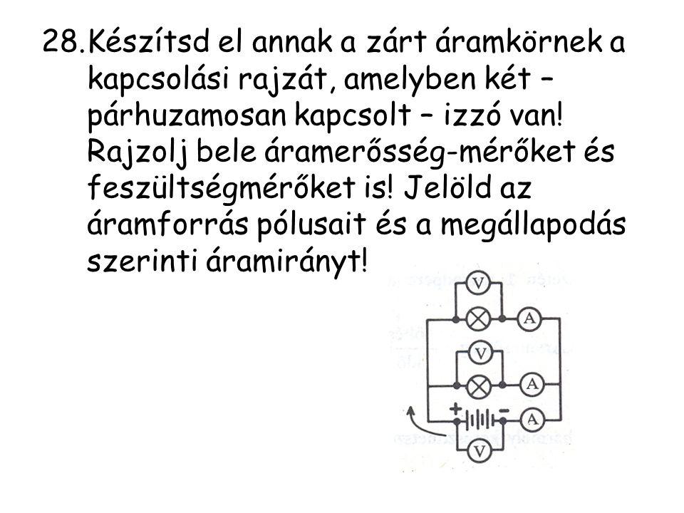 28.Készítsd el annak a zárt áramkörnek a kapcsolási rajzát, amelyben két – párhuzamosan kapcsolt – izzó van! Rajzolj bele áramerősség-mérőket és feszü