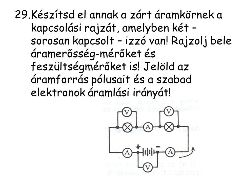 29.Készítsd el annak a zárt áramkörnek a kapcsolási rajzát, amelyben két – sorosan kapcsolt – izzó van! Rajzolj bele áramerősség-mérőket és feszültség