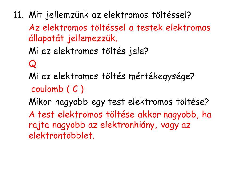 11.Mit jellemzünk az elektromos töltéssel? Az elektromos töltéssel a testek elektromos állapotát jellemezzük. Mi az elektromos töltés jele? Q Mi az el