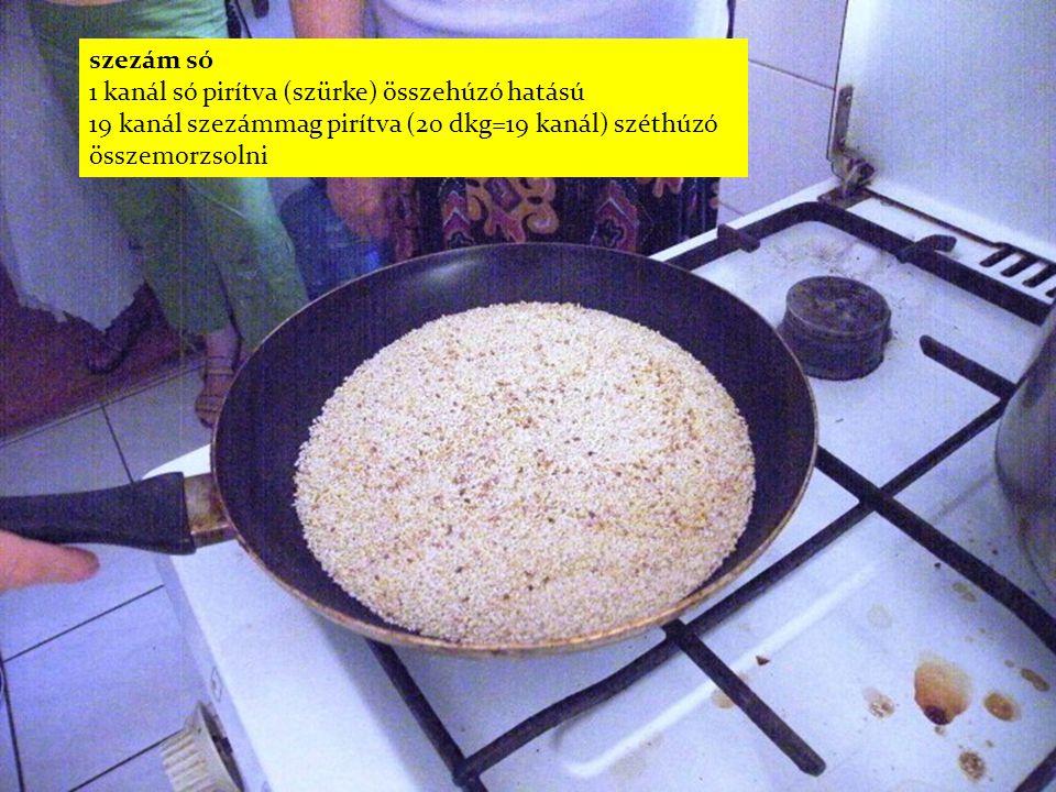szezám só 1 kanál só pirítva (szürke) összehúzó hatású 19 kanál szezámmag pirítva (20 dkg=19 kanál) széthúzó összemorzsolni