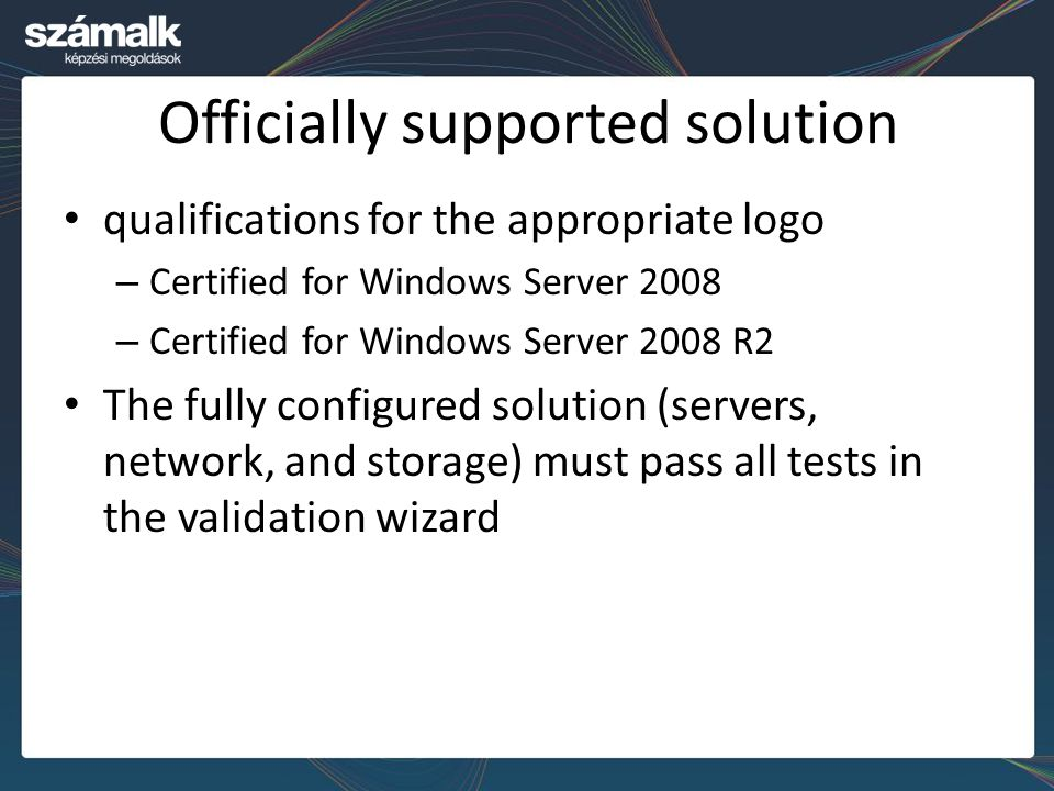 Officially supported solution qualifications for the appropriate logo – Certified for Windows Server 2008 – Certified for Windows Server 2008 R2 The f
