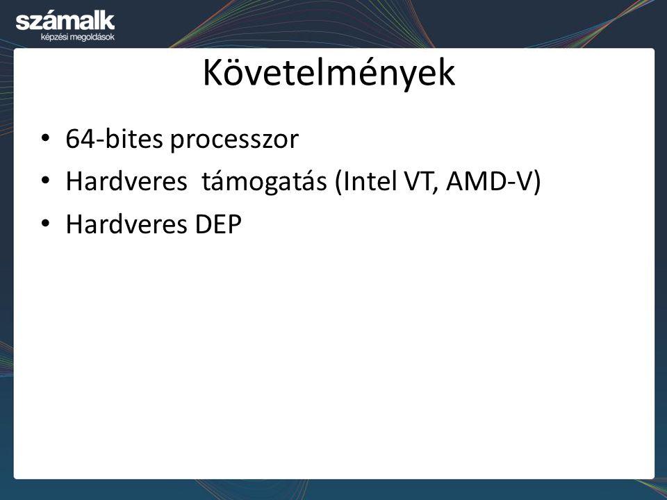 Követelmények 64-bites processzor Hardveres támogatás (Intel VT, AMD-V) Hardveres DEP