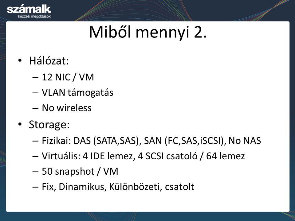 Miből mennyi 2. Hálózat: – 12 NIC / VM – VLAN támogatás – No wireless Storage: – Fizikai: DAS (SATA,SAS), SAN (FC,SAS,iSCSI), No NAS – Virtuális: 4 ID