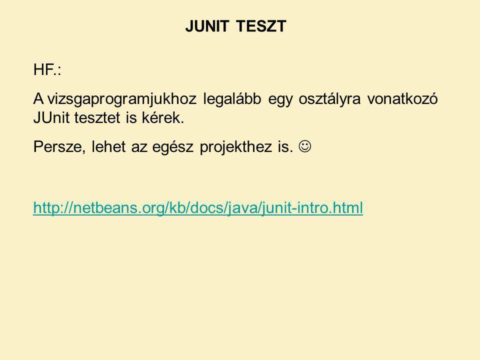 JUNIT TESZT HF.: A vizsgaprogramjukhoz legalább egy osztályra vonatkozó JUnit tesztet is kérek.