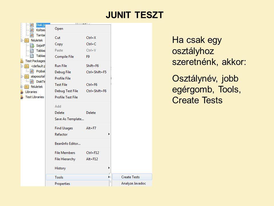 JUNIT TESZT Ha csak egy osztályhoz szeretnénk, akkor: Osztálynév, jobb egérgomb, Tools, Create Tests