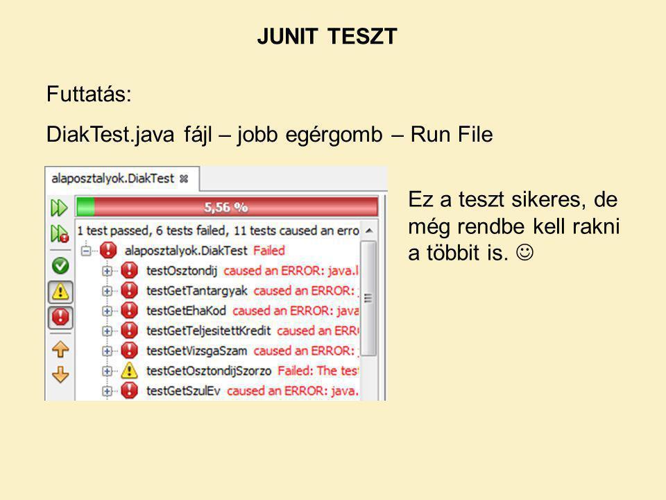 JUNIT TESZT Futtatás: DiakTest.java fájl – jobb egérgomb – Run File Ez a teszt sikeres, de még rendbe kell rakni a többit is.