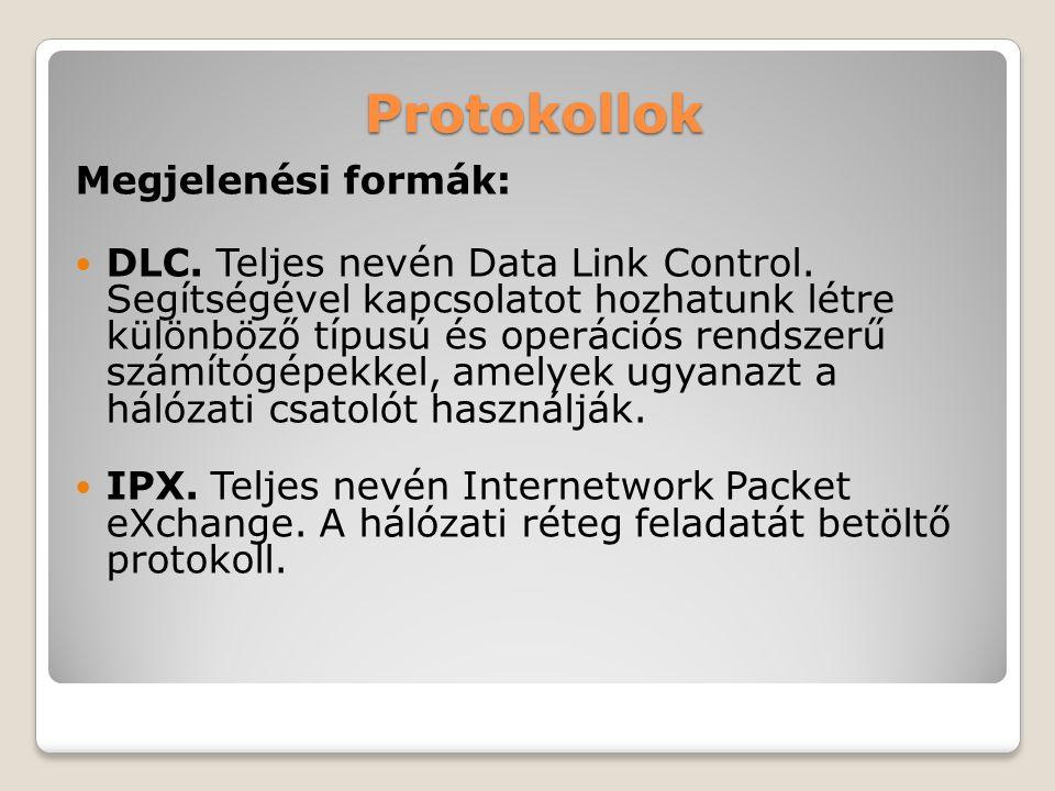 Protokollok Megjelenési formák: DLC. Teljes nevén Data Link Control. Segítségével kapcsolatot hozhatunk létre különböző típusú és operációs rendszerű