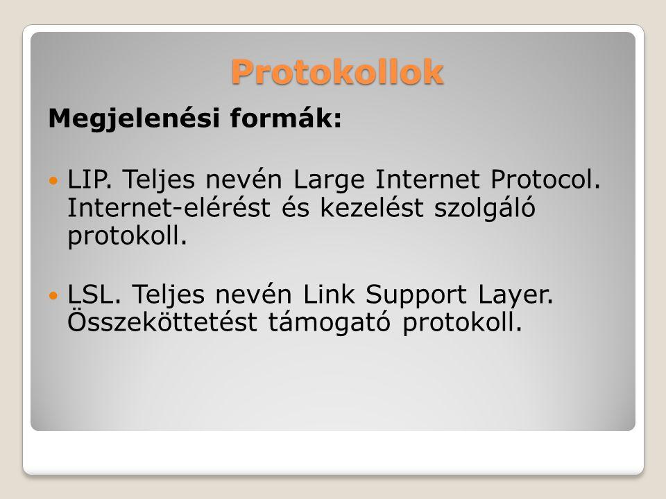 Protokollok Megjelenési formák: LIP. Teljes nevén Large Internet Protocol. Internet-elérést és kezelést szolgáló protokoll. LSL. Teljes nevén Link Sup