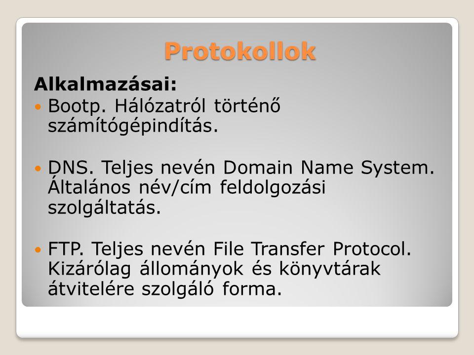 Protokollok Alkalmazásai: Bootp. Hálózatról történő számítógépindítás. DNS. Teljes nevén Domain Name System. Általános név/cím feldolgozási szolgáltat