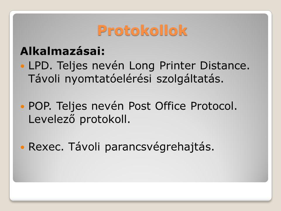 Protokollok Alkalmazásai: LPD. Teljes nevén Long Printer Distance. Távoli nyomtatóelérési szolgáltatás. POP. Teljes nevén Post Office Protocol. Levele