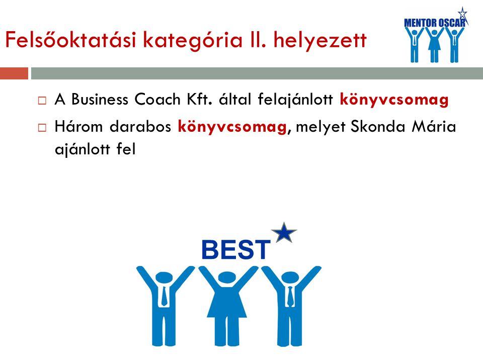Felsőoktatási kategória II. helyezett  A Business Coach Kft. által felajánlott könyvcsomag  Három darabos könyvcsomag, melyet Skonda Mária ajánlott