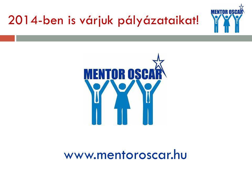 2014-ben is várjuk pályázataikat! www.mentoroscar.hu