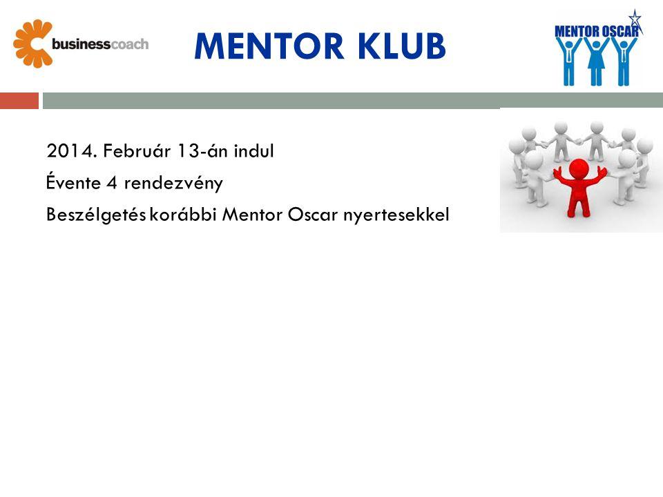 2014. Február 13-án indul Évente 4 rendezvény Beszélgetés korábbi Mentor Oscar nyertesekkel MENTOR KLUB