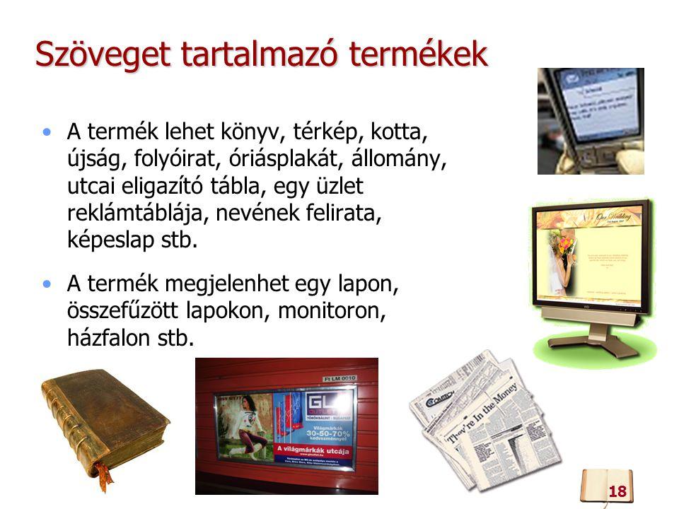 Szöveget tartalmazó termékek A termék lehet könyv, térkép, kotta, újság, folyóirat, óriásplakát, állomány, utcai eligazító tábla, egy üzlet reklámtáblája, nevének felirata, képeslap stb.