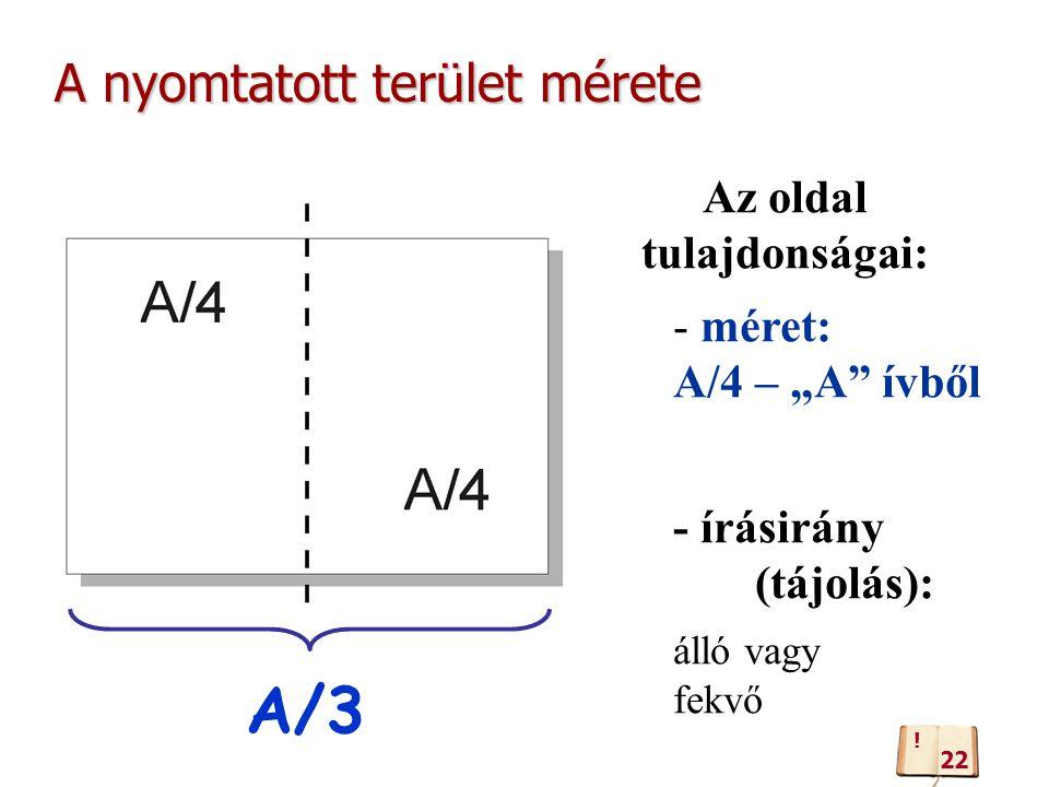 """A nyomtatott terület mérete Az oldal tulajdonságai: - méret: A/4 – """"A ívből - írásirány (tájolás): álló vagy fekvő A/3 22 !"""
