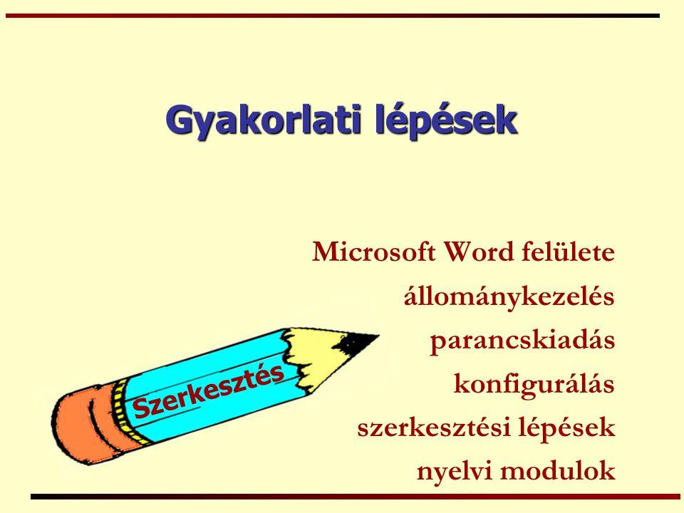 Szerkesztés Gyakorlati lépések Microsoft Word felülete állománykezelés parancskiadás konfigurálás szerkesztési lépések nyelvi modulok