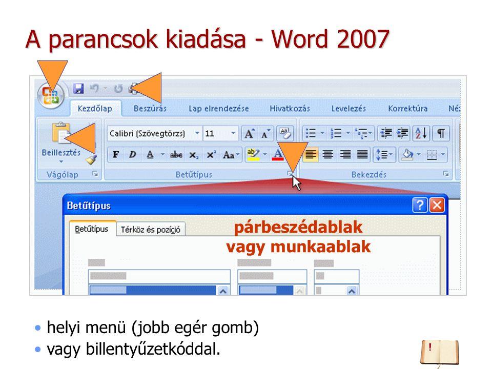 A parancsok kiadása - Word 2007 helyi menü (jobb egér gomb) vagy billentyűzetkóddal.