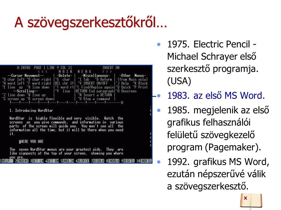 A szövegszerkesztőkről… 1975.Electric Pencil - Michael Schrayer első szerkesztő programja.