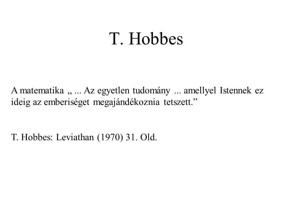 """T. Hobbes A matematika """"... Az egyetlen tudomány... amellyel Istennek ez ideig az emberiséget megajándékoznia tetszett."""" T. Hobbes: Leviathan (1970) 3"""