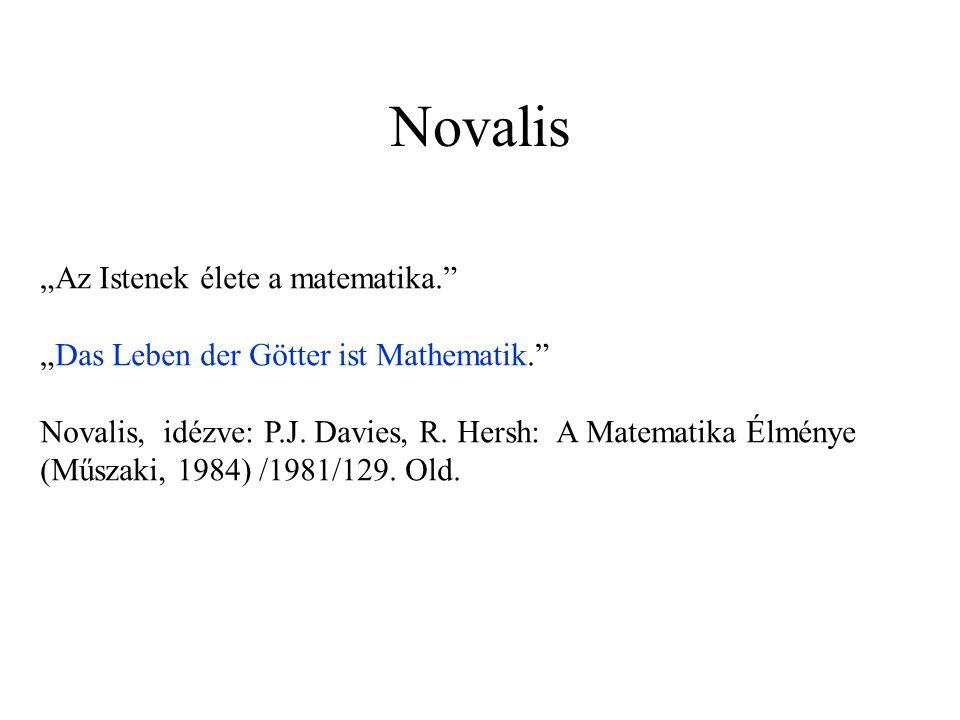 """Novalis """"Az Istenek élete a matematika."""" """"Das Leben der Götter ist Mathematik."""" Novalis, idézve: P.J. Davies, R. Hersh: A Matematika Élménye (Műszaki,"""