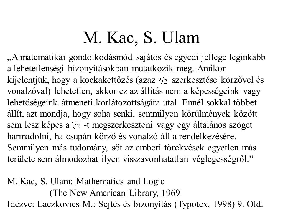 """M. Kac, S. Ulam """"A matematikai gondolkodásmód sajátos és egyedi jellege leginkább a lehetetlenségi bizonyításokban mutatkozik meg. Amikor kijelentjük,"""